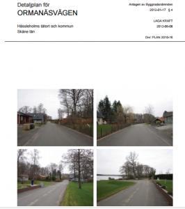 2012 ändrades detaljplanen för Ormanäsvägen så att den ockuperade tomtmarken skulle ingå i fastigheterna.